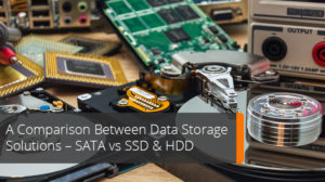 A Comparison Between Data Storage Solutions: SATA vs SSD & HDD